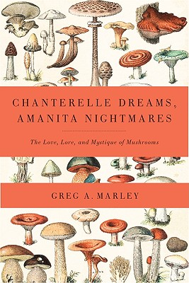 Chanterelle Dreams, Amanita Nightmares By Marley, Greg